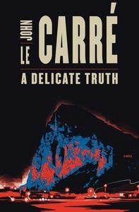 A Delicate Truth  AUTHOR: JOHN LE CARRE