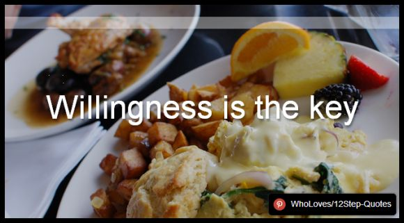 Willingness is the key - www.pinterest.com/WhoLoves/12Step-Quotes #12Steps #InspirationalQuotes #Quotes