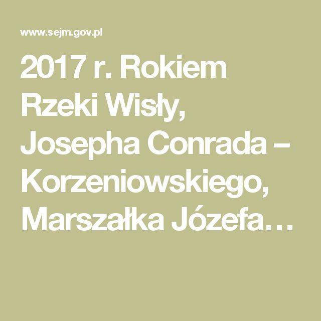 2017 r. Rokiem Rzeki Wisły, Josepha Conrada – Korzeniowskiego, Marszałka Józefa…