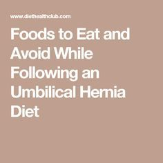 Foods to Eat and Avoid While Following an Umbilical Hernia Diet