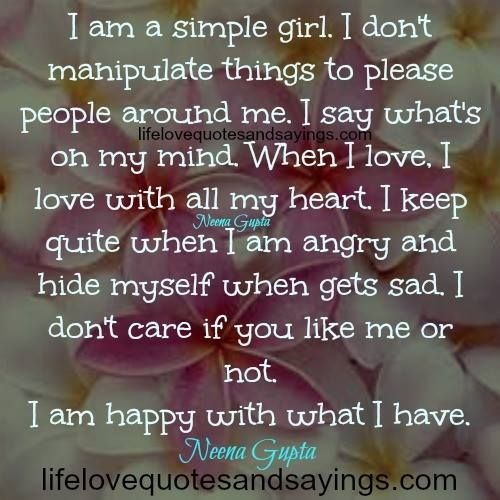 Simple Love Quotes For Girlfriend: I Am A Simple Girl.I Don't Manipulate Things To Please