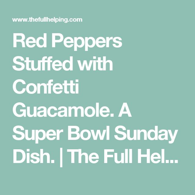 Red Peppers Stuffed with Confetti Guacamole. A Super Bowl Sunday Dish. | The Full Helping