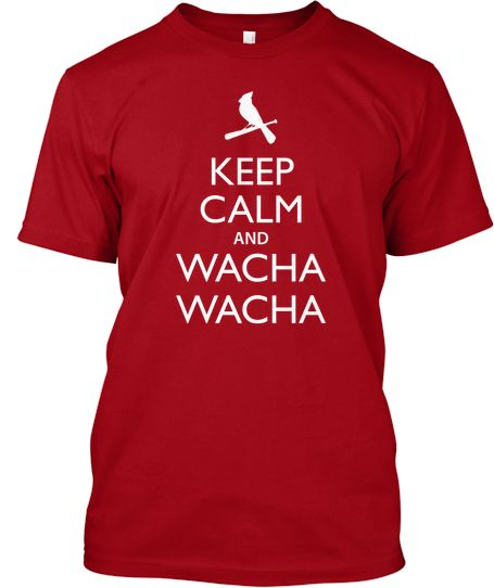 Cardinals Fans we need to Keep Calm and Wacha Wacha. Our Backs are against the wall. It's time to Wacha into a Win
