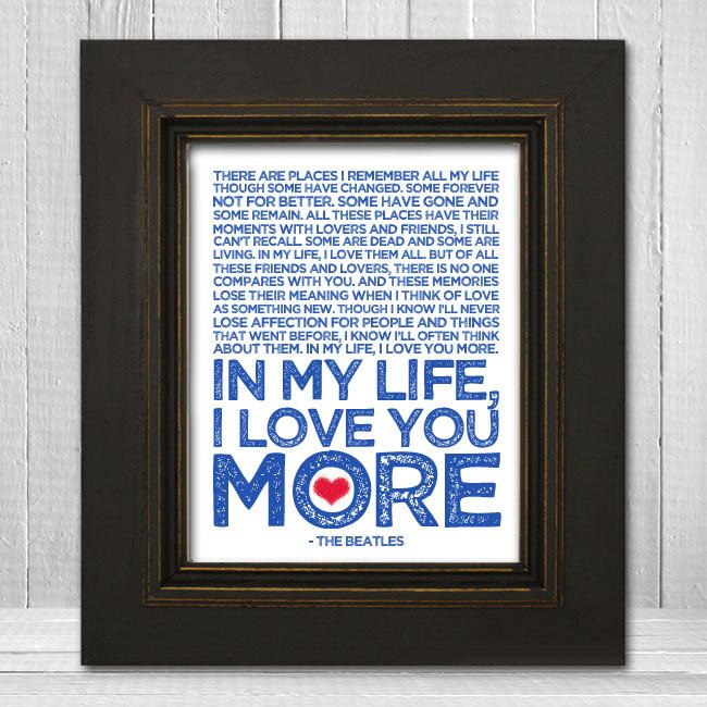 In My Life 11x14 - Beatles Song Lyric Print - The Beatles Music Art Print - Fab Four - McCartney, Lennon, Harrison, Starr. $20.00, via Etsy.  Love this!