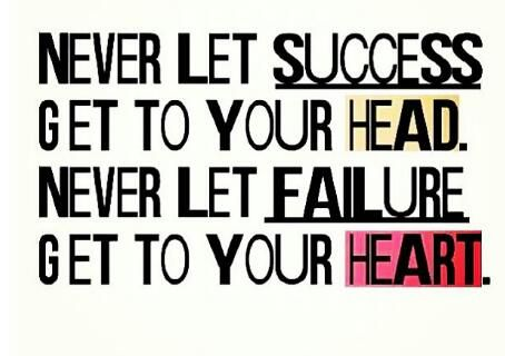 Never let success get to your head. Never let failure get to your heart. Pinned by http://dictionaryinstant.com