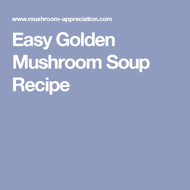 Easy Golden Mushroom Soup Recipe (left out mushrooms)