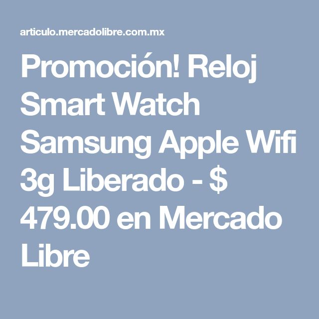 Promoción! Reloj Smart Watch Samsung Apple Wifi 3g Liberado - $ 479.00 en Mercado Libre