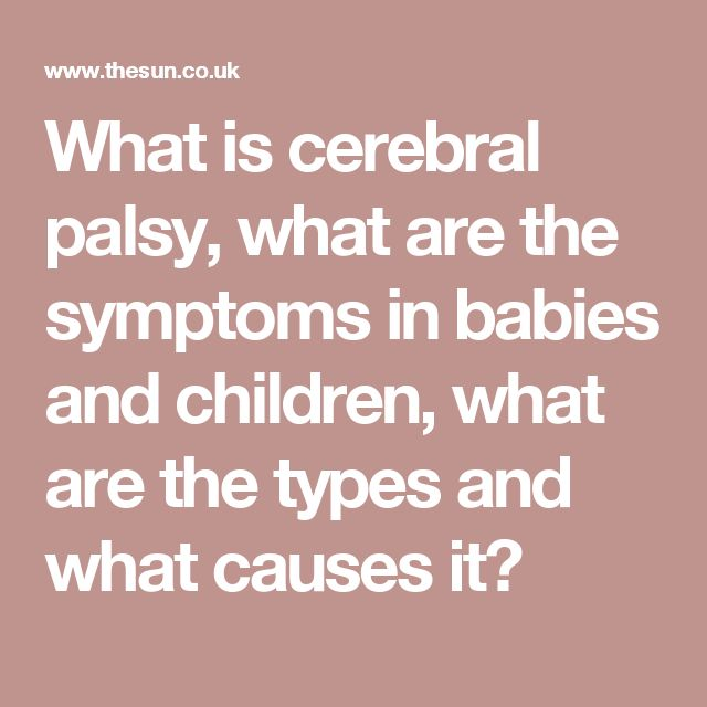 What is cerebral palsy, what are the symptoms in babies and children, what are the types and what causes it?
