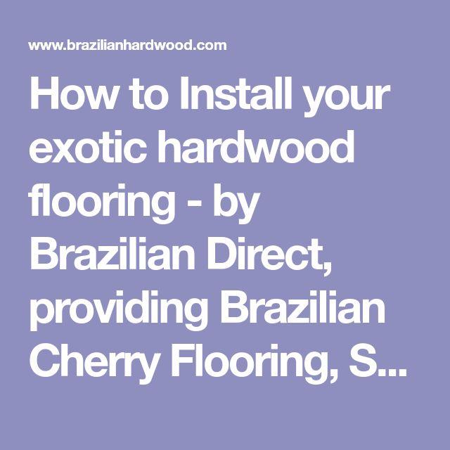 How to Install your exotic hardwood flooring - by Brazilian Direct, providing Brazilian Cherry Flooring, Santos Mahogany, Brazilian Teak, and other Exotic Hardwood Floors and Accessories