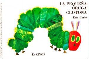La-pequena-oruga-glotona.Eric Carle E. Kokinos.