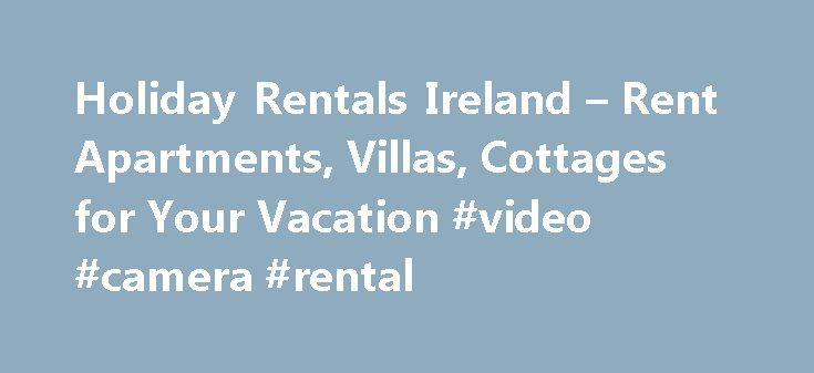 Holiday Rentals Ireland – Rent Apartments, Villas, Cottages for Your Vacation #video #camera #rental http://rental.nef2.com/holiday-rentals-ireland-rent-apartments-villas-cottages-for-your-vacation-video-camera-rental/  #rent apartment ireland # About Ireland Many people consider for an Ireland holiday due to many reasons. The historical sites, transparent beaches, the warm hospitality from the native, award-winning golf courses and many more make Ireland a must visit holiday destination for…