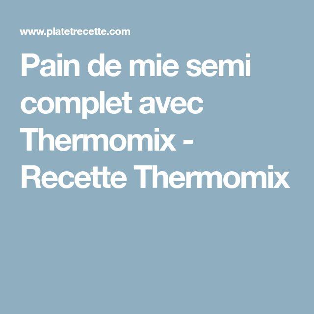 Pain de mie semi complet avec Thermomix - Recette Thermomix