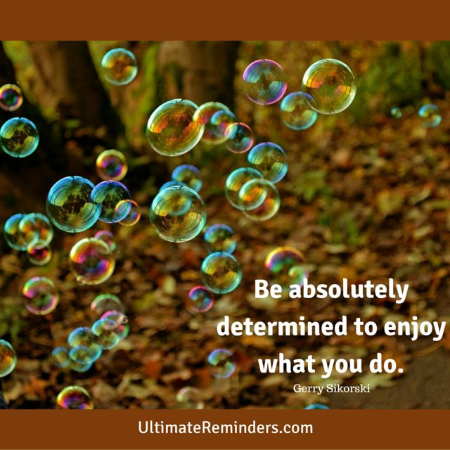 Be absolutely determined to enjoy what you do! | Gina DeLapa, Ultimate Reminders Coach