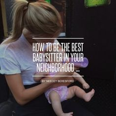 How to Be the Best #Babysitter in Your Neighborhood ... - Teen