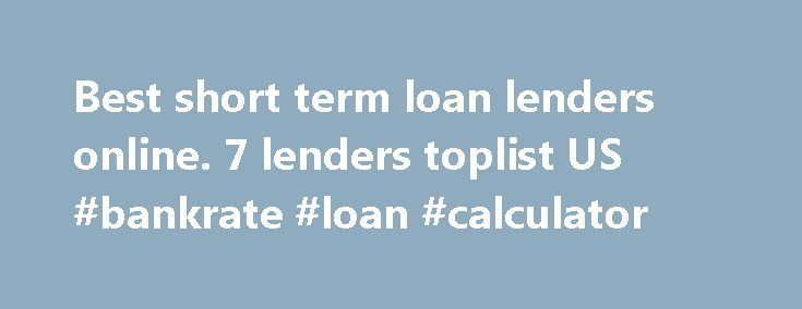 Best short term loan lenders online. 7 lenders toplist US #bankrate #loan #calculator http://loans.nef2.com/2017/04/28/best-short-term-loan-lenders-online-7-lenders-toplist-us-bankrate-loan-calculator/  #short term payday loans # Best Personal Loans 2015 States = Number of states the lender or matcher provide loans in. Applies to all: – All costs are based on a 14 days time frame. – Amounts and costs might…  Read more