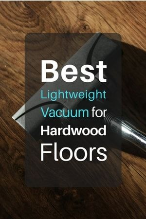 What really is the best lightweight vacuum for hardwood floors for the money?