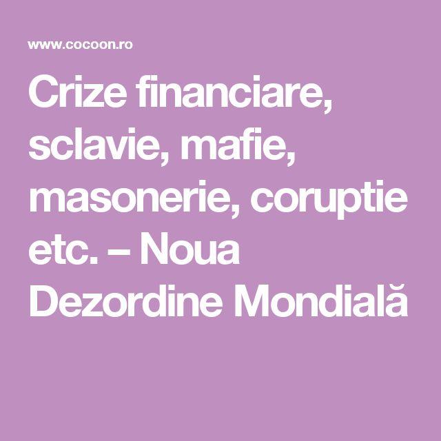 Crize financiare, sclavie, mafie, masonerie, coruptie etc. – Noua Dezordine Mondială