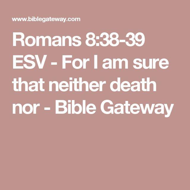 Romans 8:38-39 ESV - For I am sure that neither death nor - Bible Gateway