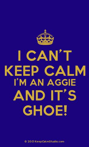 'I Can't Keep Calm I'm An Aggie and It's GHOE!'