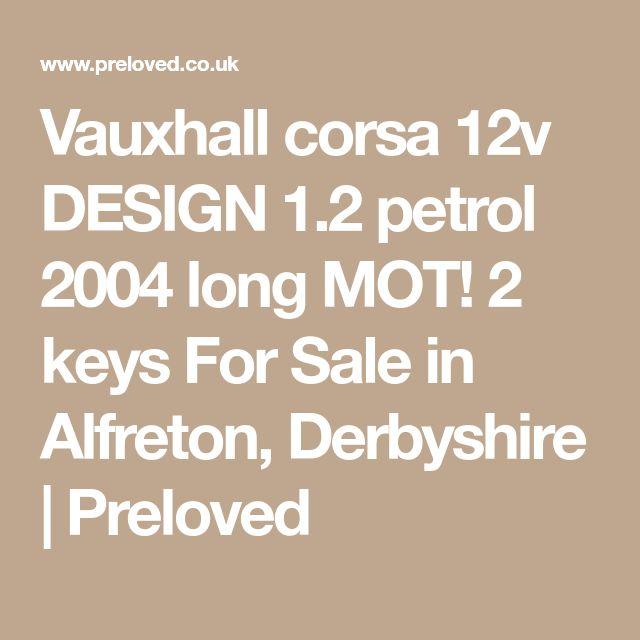 Vauxhall corsa 12v DESIGN 1.2 petrol 2004 long MOT! 2 keys For Sale in Alfreton, Derbyshire | Preloved