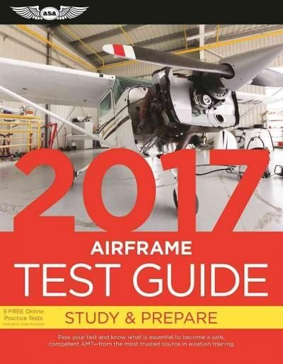 Airframe Test Guide 2017: Pass Your Test and Know What Is Essential to Become a Safe, Competent Amt - from the Most Trusted S...