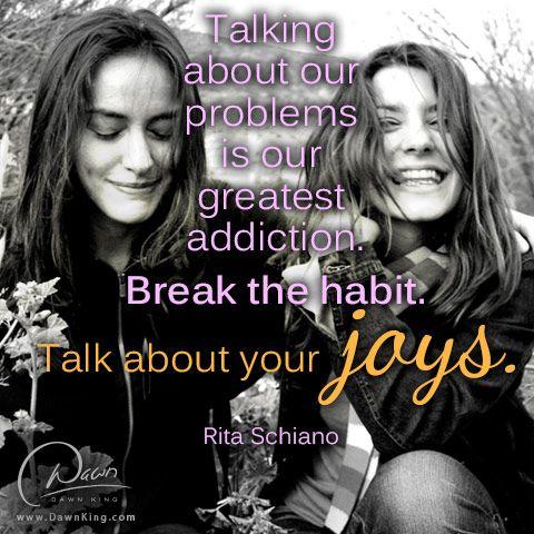 """""""...Talk about your joys."""" www.dawnking.com"""