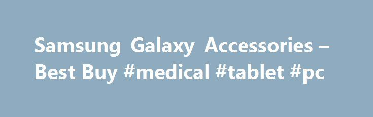 Samsung Galaxy Accessories – Best Buy #medical #tablet #pc http://tablet.remmont.com/samsung-galaxy-accessories-best-buy-medical-tablet-pc/  Samsung Galaxy Accessories Shop Samsung Galaxy Accessories Compatible With Apple iPhone 7 (1) Apple iPhone 7 Plus (1) Apple iPhone 6s (1) Apple iPhone 6s Plus (1) Samsung Galaxy S7 edge (155) Samsung Galaxy S7 (231) Samsung Galaxy S6 edge Plus (53) Samsung Galaxy S6 edge (87) Samsung Galaxy S6 (203) Samsung Galaxy S 5 […]