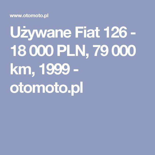 Używane Fiat 126 - 18 000 PLN, 79 000 km, 1999  - otomoto.pl