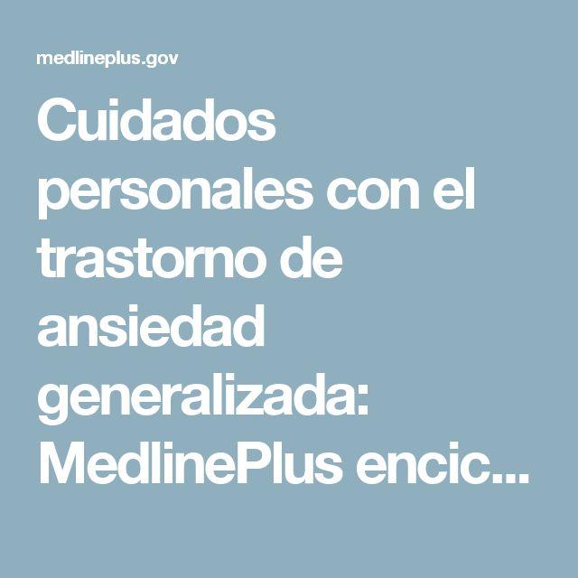 Cuidados personales con el trastorno de ansiedad generalizada: MedlinePlus enciclopedia médica