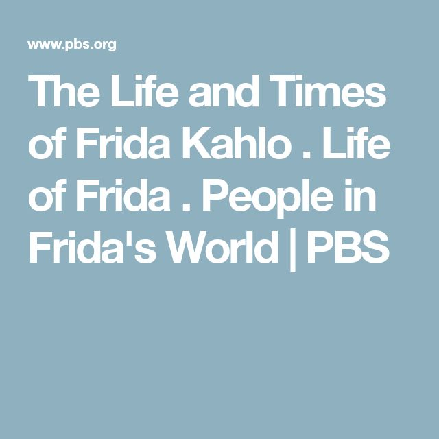 The Life and Times of Frida Kahlo . Life of Frida . People in Frida's World | PBS