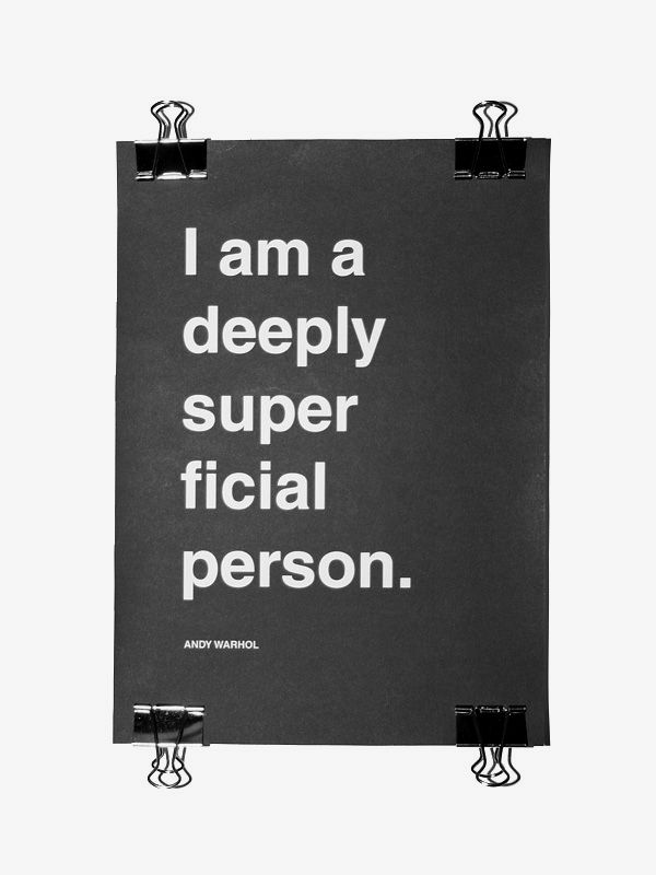 Andy Warhol quote -- I am a deeply superficial person