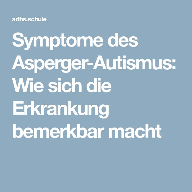 Symptome des Asperger-Autismus: Wie sich die Erkrankung bemerkbar macht