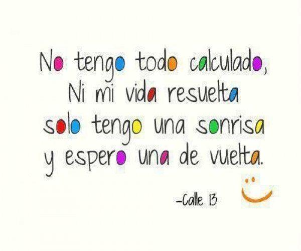 No tengo todo calculado ni mi vida resuelta solo tengo una sonrisa y espero una de vuelta ........#Calle13