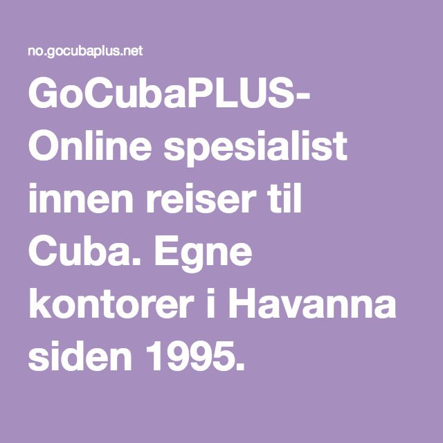 GoCubaPLUS- Online spesialist innen reiser til Cuba. Egne kontorer i Havanna siden 1995.