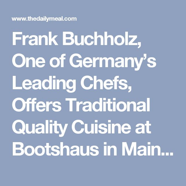 Frank Buchholz, One of Germany's Leading Chefs, Offers Traditional Quality Cuisine at Bootshaus in Mainz, Germany