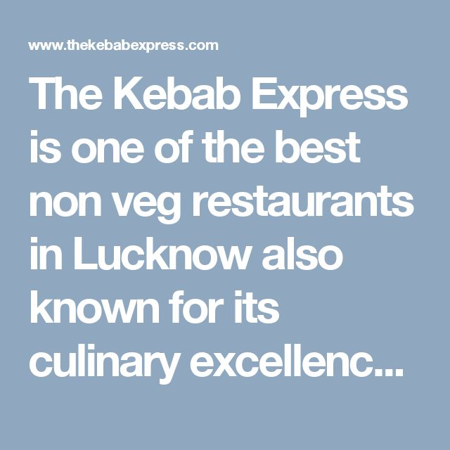 The Kebab Express is one of the best non veg restaurants in Lucknow also known for its culinary excellence. Kebabs here are an amazing blend of taste & culture.