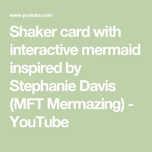 Shaker card with interactive mermaid inspired by Stephanie Davis (MFT Mermazing) - YouTube