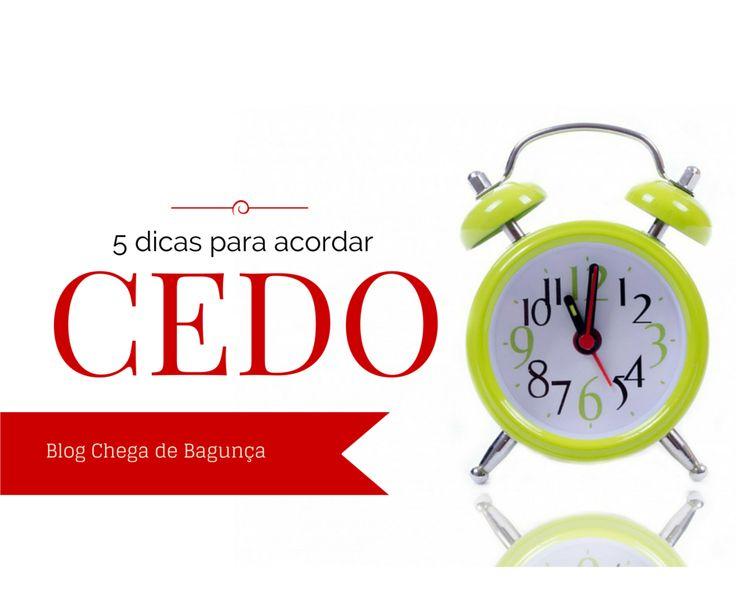 5 dicas para acordar cedo :http://blogchegadebagunca.com.br/5-dicas-para-acordar-cedo/