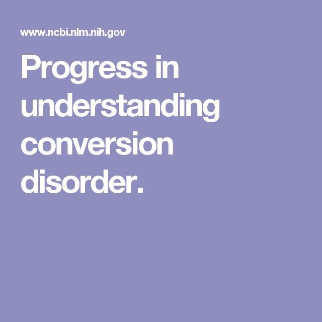 Progress in understanding conversion disorder.