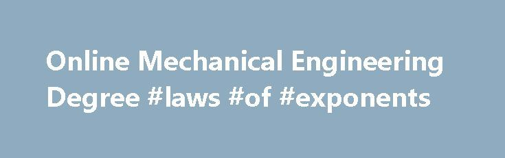Online Mechanical Engineering Degree #laws #of #exponents http://laws.nef2.com/2017/04/26/online-mechanical-engineering-degree-laws-of-exponents/  #engineering degree online # Mechanical Engineering Online Degree Bachelor of Science DegreeBegins every Fall (August), Spring (January) Summer (May) 129 Credits 6+ Years to Complete Online Recorded Lectures with On-Campus Labs Semester-based Courses Accredited by the Engineering Accreditation Commission of ABET About UND's Distance Engineering…