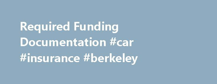 Required Funding Documentation #car #insurance #berkeley http://canada.nef2.com/required-funding-documentation-car-insurance-berkeley/  # Required Funding Documentation Berkeley International Office issues I-20 and DS-2019 Certificates of Eligibility to over 5,000 students and scholars every year. We are required by law to verify that each person has sufficient funds to cover the period of their stay in the U.S. In most cases, the documentation we require will also be required at the U.S…
