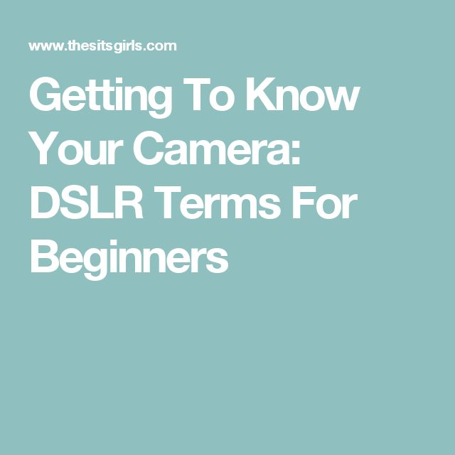 Getting To Know Your Camera: DSLR Terms For Beginners
