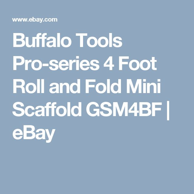 Buffalo Tools Pro-series 4 Foot Roll and Fold Mini Scaffold GSM4BF | eBay