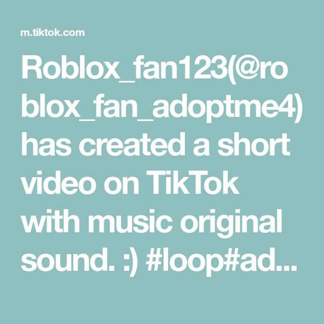 Roblox Fan123 Roblox Fan Adoptme4 Has Created A Short Video On Tiktok With Music Original Sound Loop Adoptme Fyp Foryoup In 2020 Online Work Music The Originals