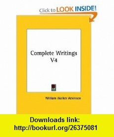 Complete Writings V4 (9781425453350) William Walker Atkinson , ISBN-10: 142545335X  , ISBN-13: 978-1425453350 ,  , tutorials , pdf , ebook , torrent , downloads , rapidshare , filesonic , hotfile , megaupload , fileserve