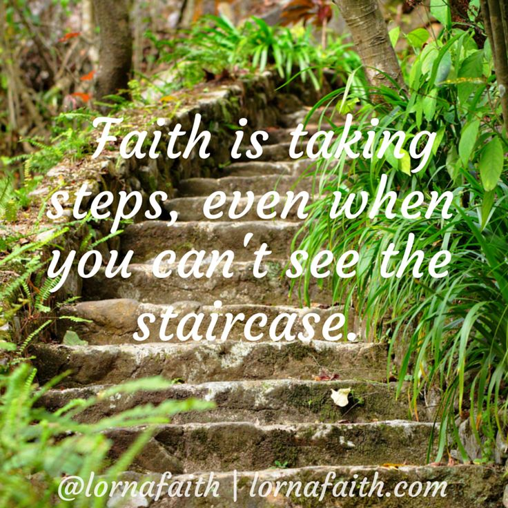 Faith is taking steps, even when you can't see the staircase.