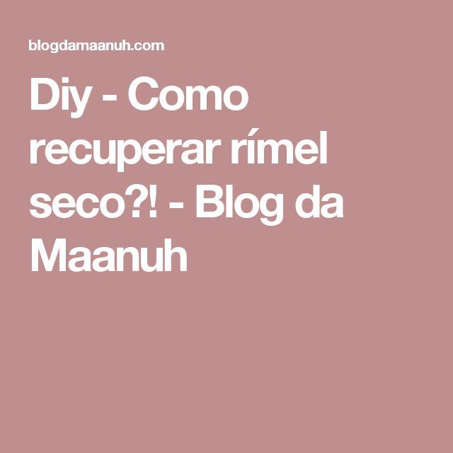 Diy - Como recuperar rímel seco?! - Blog da Maanuh