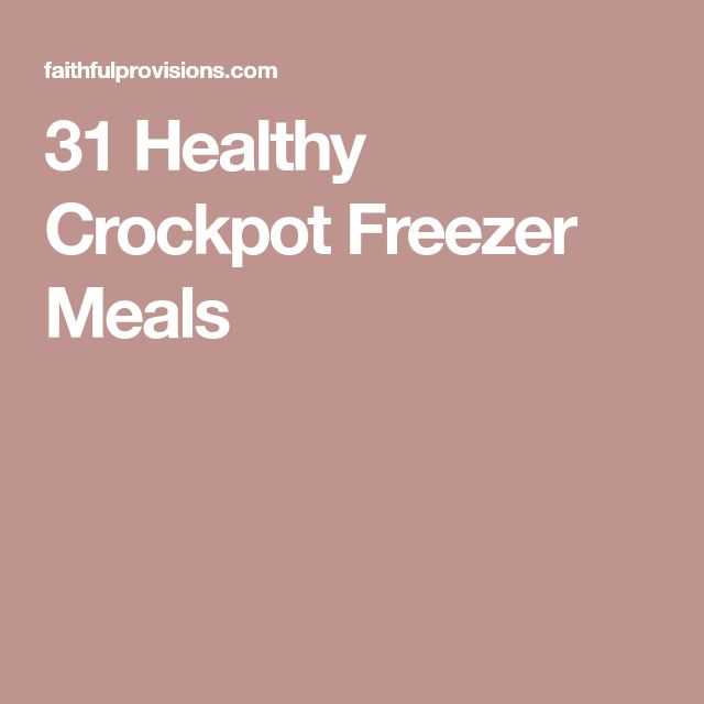 31 Healthy Crockpot Freezer Meals