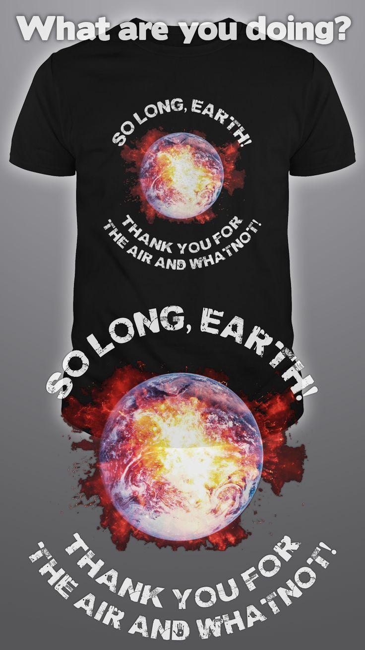 Design by Dare Wear: So Long, Earth! Thankyou for the air and whatnot!  #futurama #tshirts #fashion #unique #political #earth #environment #trump