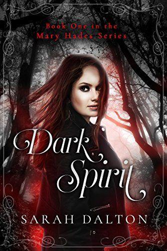 Dark Spirit (Mary Hades Book 1) by Sarah Dalton https://smile.amazon.com/dp/B00K23CWYW/ref=cm_sw_r_pi_dp_x_.qdBybY6S60R8